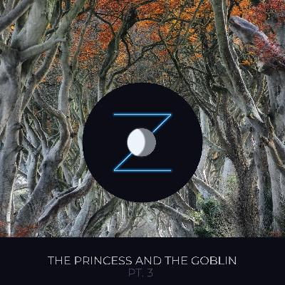 The Princess and the Goblin pt. 3