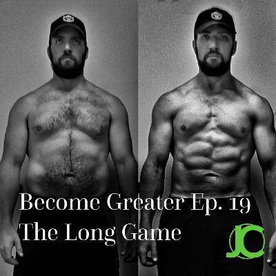 Become Greater Ep. 19 - The Long Game