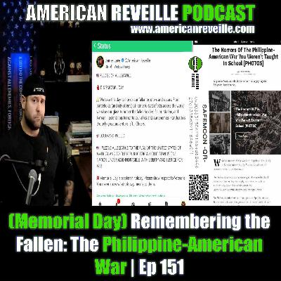 (Memorial Day) Remembering the Fallen: The Philippine-American War | Ep 151