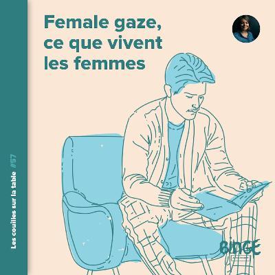 Female gaze, ce que vivent les femmes (2/2)