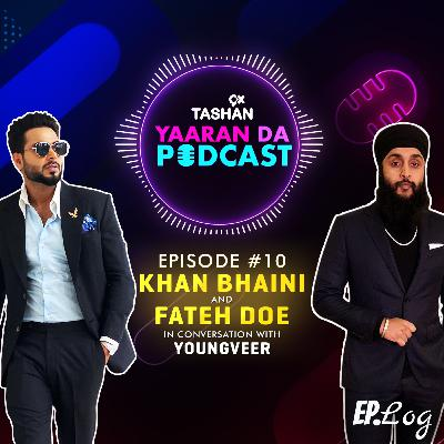 Ep 10: 9x Tashan Yaaran Da Podcast ft. Khan Bhaini and Fateh Doe