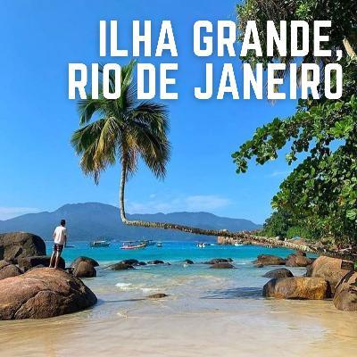 #30: Ilha Grande, RJ - Tudo que você precisa saber antes de ir