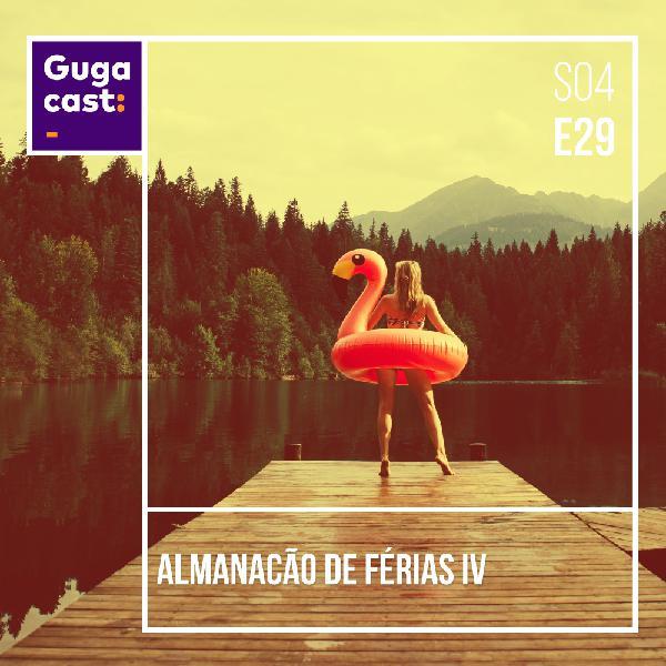 Almanacão de Férias IV - Gugacast - S04E29