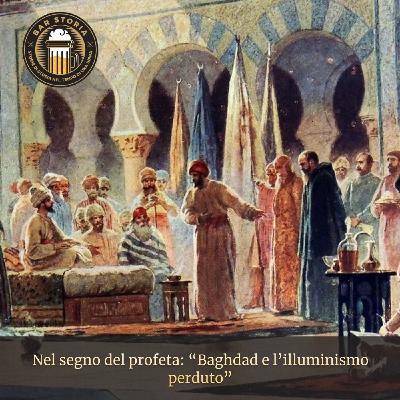 Nel segno del Profeta - Baghdad e l'illuminismo perduto