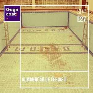 Almanacão de Férias II - Gugacast - S04E27