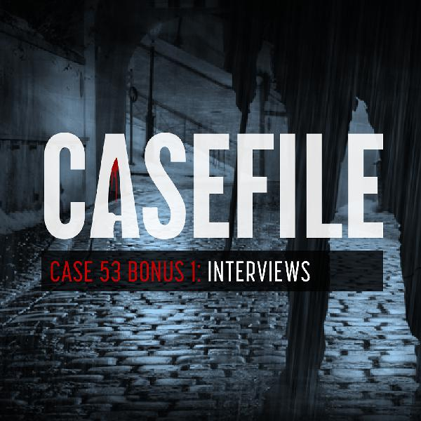 Case 53: Bonus 1 – Interviews