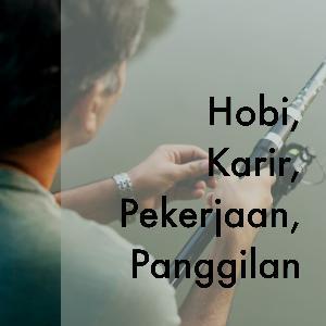Hobi, pekerjaan, karir dan panggilan