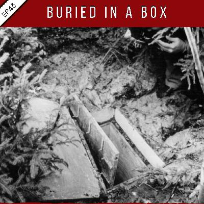 EP43: Buried in a Box