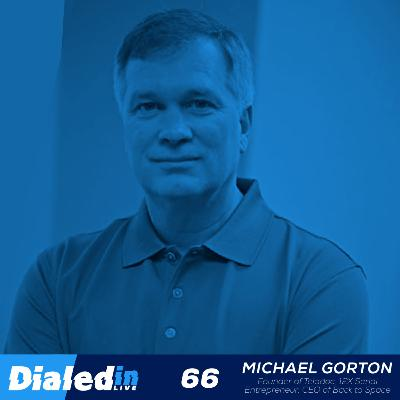 66. You Think You Have A Unicorn / Michael Gorton, Teladoc Founder, 12X Entrepreneur