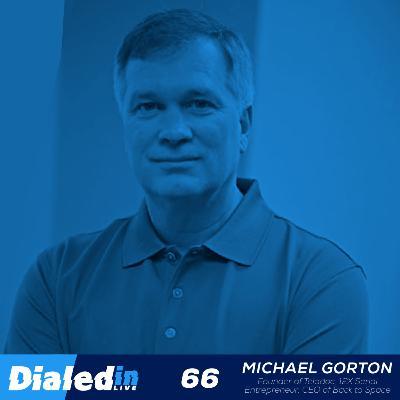 66. You Think You Have A Unicorn / Michael Gorton, Teladoc Founder, 12X Entrepreneur