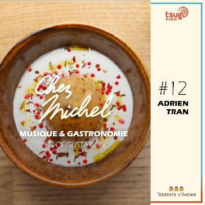 Chez Michel #12 - Adrien Tran