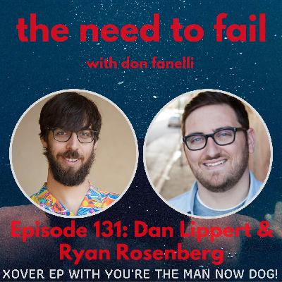 Episode 131: Dan Lippert & Ryan Rosenberg (Part 1 of our You're The Man Now Dog Podcast crossover)