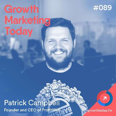 Patrick Campbell: How ProfitWell is Supporting SaaS Companies During COVID-19 (GMT089)