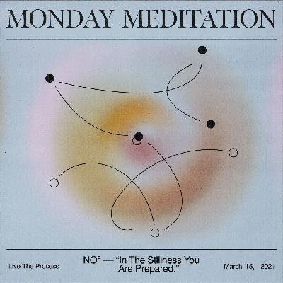 """Monday Meditation: """"In The Stillness You Are Prepared"""""""
