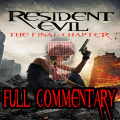 Death By DVD's Resident Evil : The Final Chapter Commentary