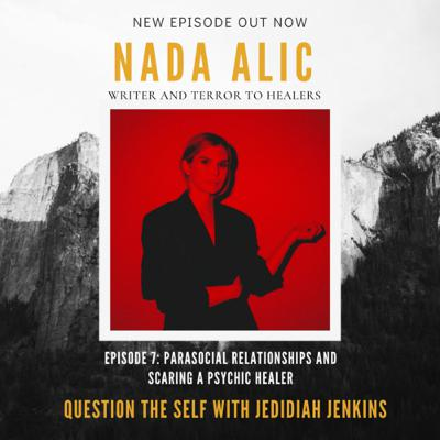 Parasocial Relationships (one-sided internet relationships) and Scaring a Psychic Healer with writer Nada Alic.