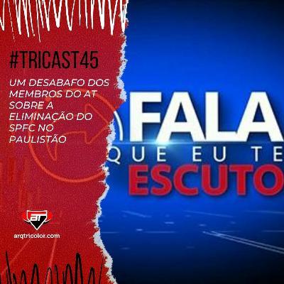 TRICast #45: um desabafo sobre a eliminação do SPFC no Paulistão