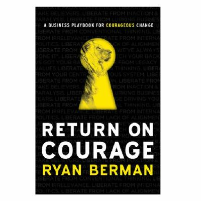 Podcast 825: Return on Courage: A Business Playbook for Courageous Change with Ryan Berman