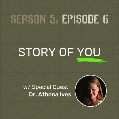 S5 E6 - Story of You (w/ Special Guest: Dr. Athena Ives)