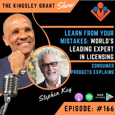 KGS166 | Learn From Your Mistakes: World's Leading Expert In Licensing Consumer Products Explains with Stephen Key and Kingsley Grant
