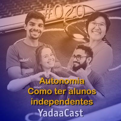 Autonomia: O segredo para alunos independentes | YadaaCast #020
