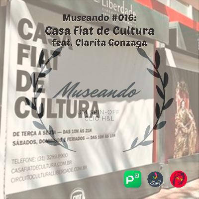 Museando #016: Casa Fiat de Cultura ft. Clarita Gonzaga