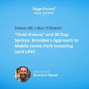 "345: ""Vivid Visions"" and 90-Day Sprints—Brandon's Approach to Mobile Home Park Investing (and Life!)"