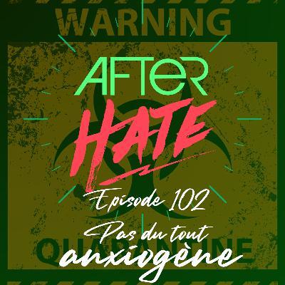 Episode 102 : Pas du tout anxiogène