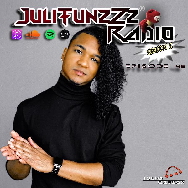 JuliTunzZz Radio Episode 49