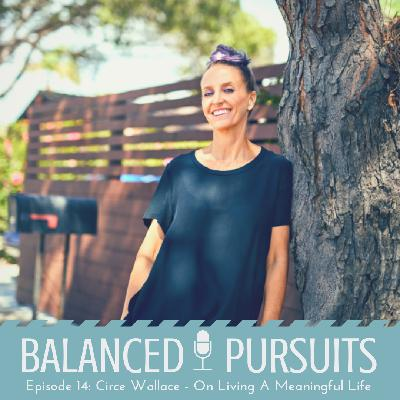 Episode 14: Circe Wallace - Living a Meaningful Life