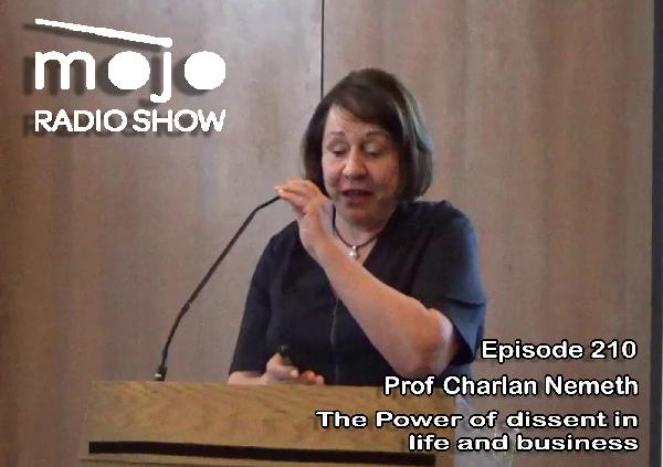 The Mojo Radio Show EP 210:  A Tribute To The Rebels, The Dissenters, and The Troublemakers - Prof. Charlan Nemeth