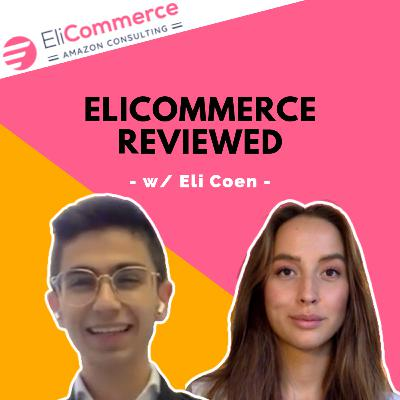 #17 - Eli Coen Behind The Scenes: EliCommerce Review & Private Insights