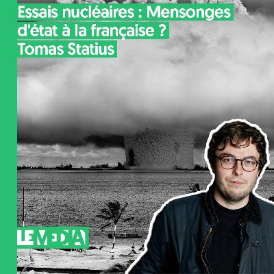 État d'urgence | Essais nucléaires : Mensonges d'état à la française ? | Tomas Statius