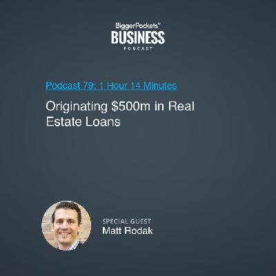 79: Originating $500m in Real Estate Loans With Matt Rodak