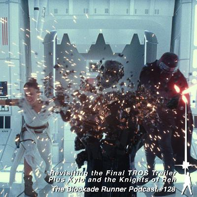 Revisiting the Final TROS Trailer Plus Kylo and the Knights of Ren - The Blockade Runner Podcast #128