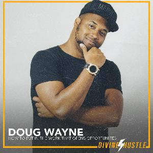 EP 14 - How to put in the work that opens opportunities with Doug Wayne