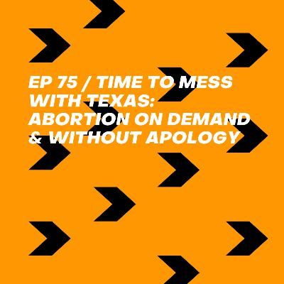 Time To Mess With Texas: Abortion On Demand & Without Apology