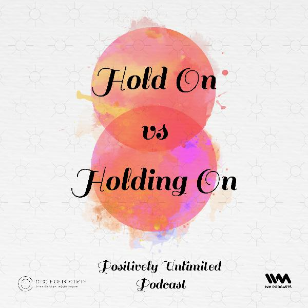 Ep. 35: Hold On vs Holding On