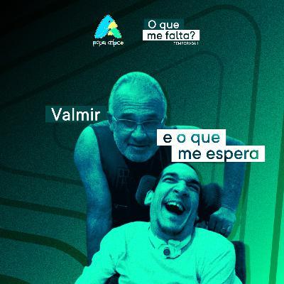 Episódio 04 - Valmir e o que me espera