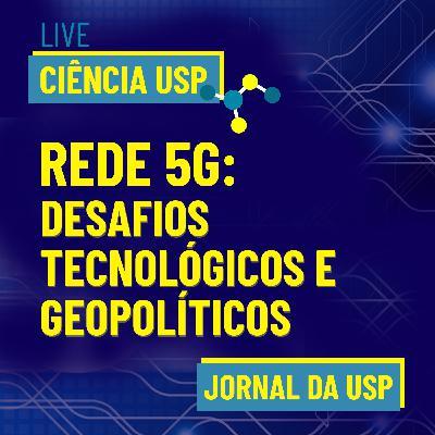 Live Ciência USP #02 – Rede 5G: Tecnologia e Geopolítica