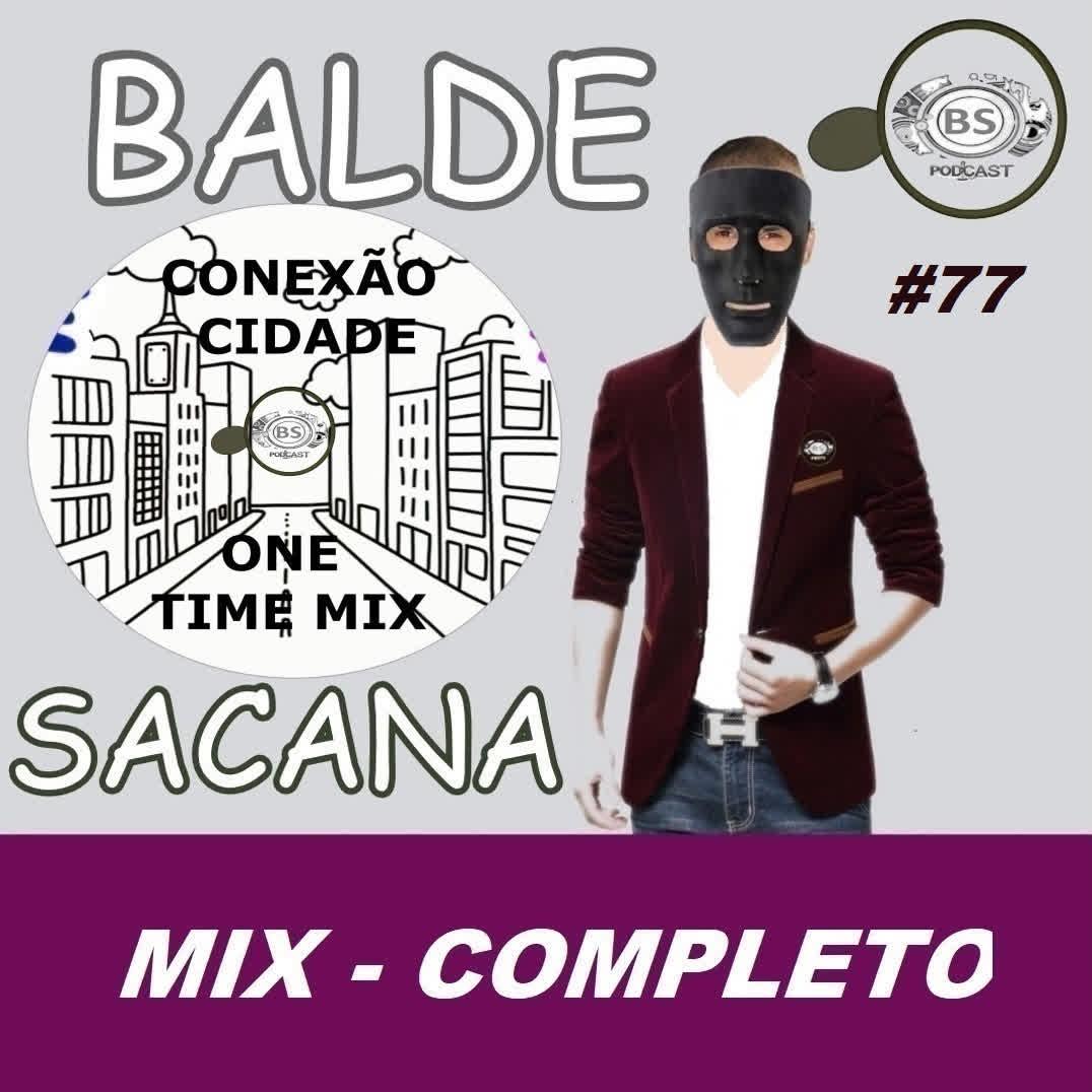 #77 MIX CONEXAO CIDADE. HOUSE. DANCE. MUSIC COM BALDE SACANA PODCAST. COMPLETO