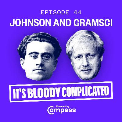 Johnson and Gramsci: Tackling the Tories Today | Ep.44