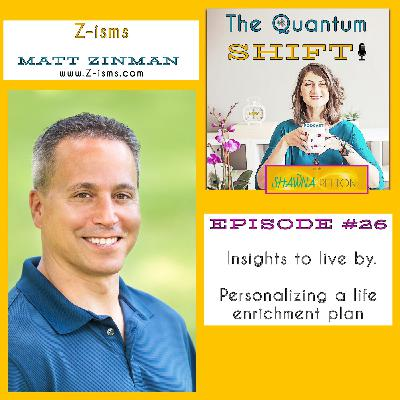 Ep #26 | Z-isms: Walking the Talk (Personalizing a Life Enrichment Action Plan) with Matt Zinman