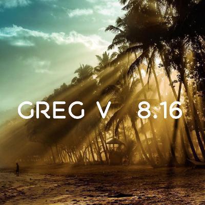 Greg V | 8.16.