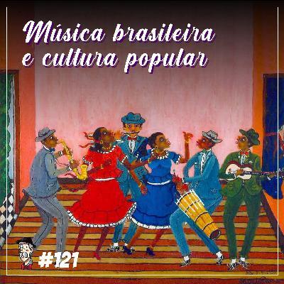 Música brasileira e cultura popular - Programa n.121