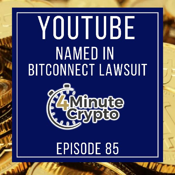 YouTube Accused of Negligence in BitConnect Lawsuit | 4 Minute Crypto S1E85