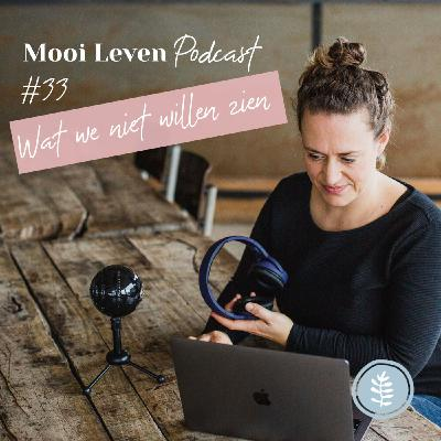 Mooi Leven Podcast #33 | Dat wat we niet willen zien