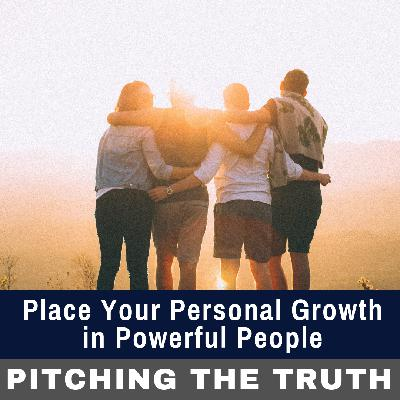Place Your Personal Growth in Powerful People