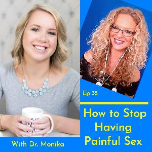 #035 - How to Stop Having Painful Sex, w/ Dr. Monika