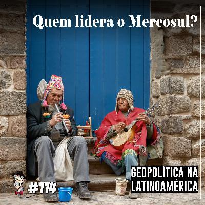 Quem lidera o Mercosul? | Geopolítica na Latinoamérica | Programa n.114